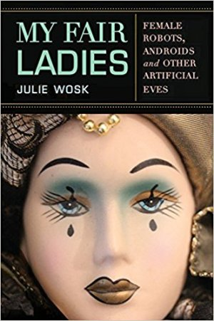 My Fair Ladies: Female Robots, Androids, and Other Artificial Eves