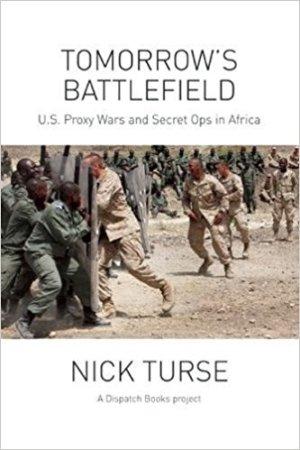 Tomorrow's Battlefield: U.S. Proxy Wars and Secret Ops in Africa