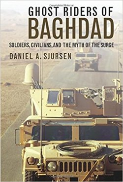 Ghost Riders of Baghdad: Soldiers, Civilians, and the Myth of the Surge