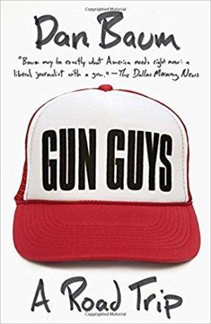 """Gun Guys: A Road Trip"" by Dan Baum."