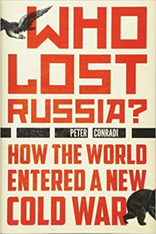 """""""Who Lost Russia? How the World Entered a New Cold War"""" by Peter Conradi."""