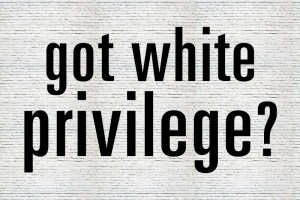 Got white privilege?