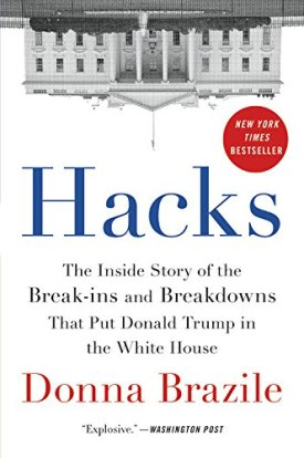 """""""Hacks: The Inside Story of the Break-ins and Breakdowns That Put Donald Trump in the White House"""" by Donna Brazile"""