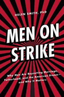 Men on Strike: Why Men Are Boycotting Marriage, Fatherhood, and the American Dream - and Why It Matters