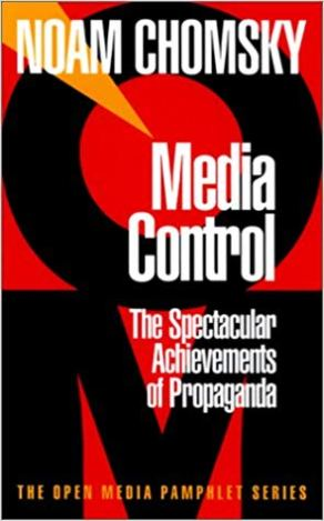 """Media Control: The Spectacular Achievements of Propaganda"" by Noam Chomsky."