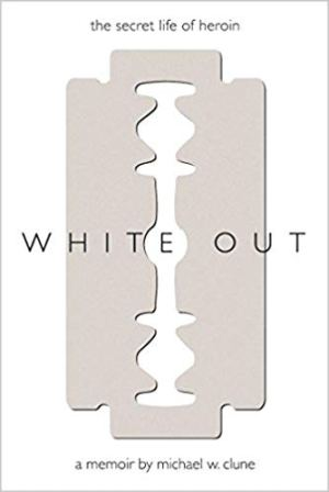 """White Out: the secret life of Heroin"" - a memoir by Michel Clune."