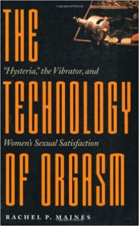 "The Technology of Orgasm: ""Hysteria,"" the Vibrator, and Women's Sexual Satisfaction"