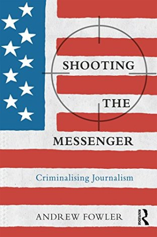 Shooting the Messenger: Criminalising Journalism