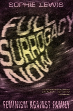 Full Surrogacy Now: Feminism Against Family