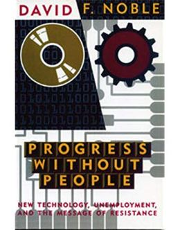 Progress Without People: New Technology, Unemployment, and the Message of Resistance