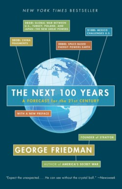 """The Next 100 Years: A Forecast for the 21st Century"" by George Friedman."