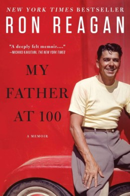 """""""My Father at 100"""" by Ron Reagan"""