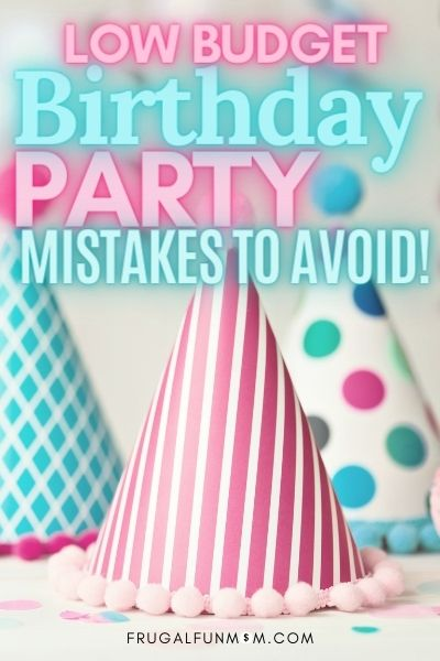 10 Budget Birthday Party Planning Mistakes Moms Make | Frugal Fun Mom