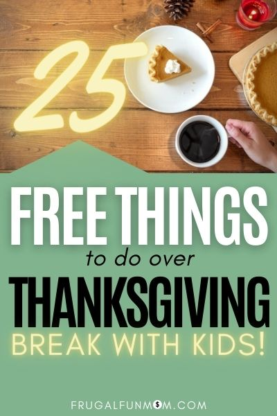 25 Free Things To Do Over Thanksgiving Break   Frugal Fun Mom