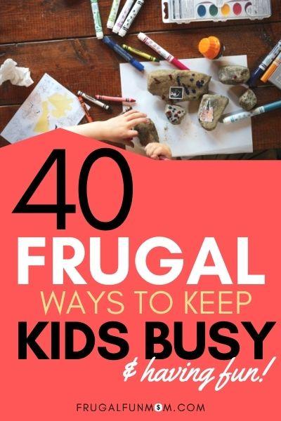 Frugal Ways To Keep Kids Busy - 40 Cheap Ideas | Frugal Fun Mom