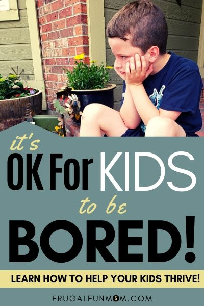 It's Ok For Kids To Be Bored - Even Healthy | Frugal Fun Mom