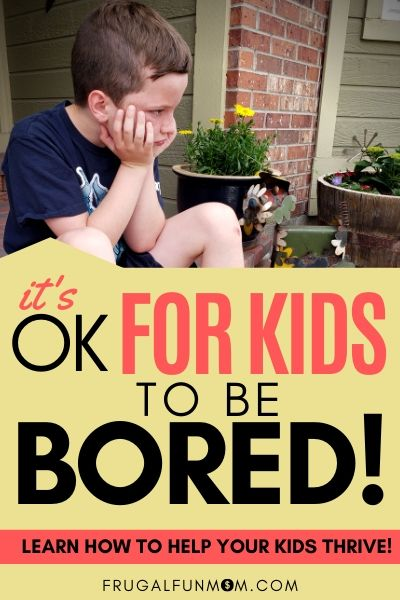 It's Ok For Kids To Be Bored! | Frugal Fun Mom