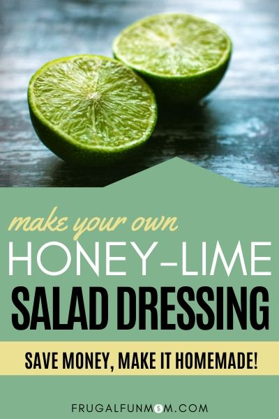 Frugal Homemade Honey Lime Salad Dressing   Frugal Fun Mom