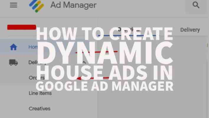 HOW TO CREATE DYNAMIC HOUSE ADS IN GOOGLE AD MANAGER