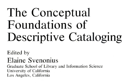 The Conceptual Foundations of Descriptive Cataloging