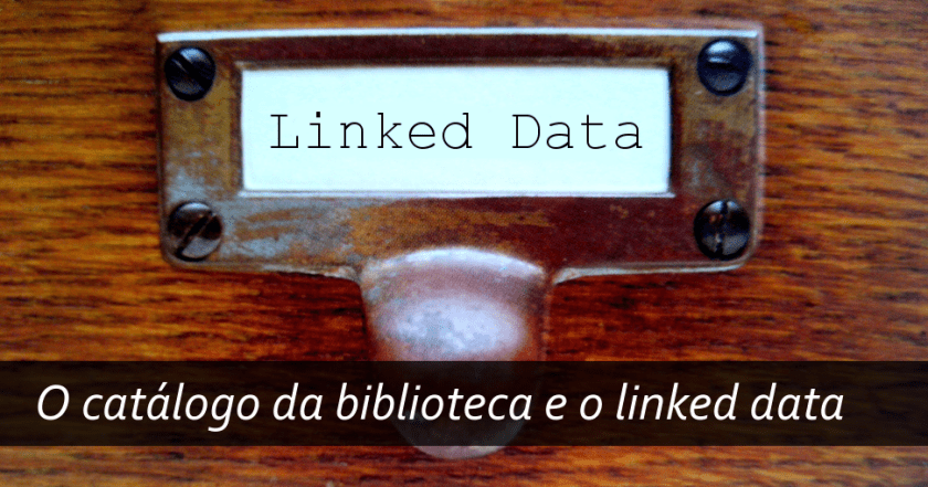 O catálogo da biblioteca e o Linked Data