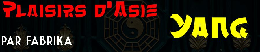 Plaisirs d'Asie : Le Yang