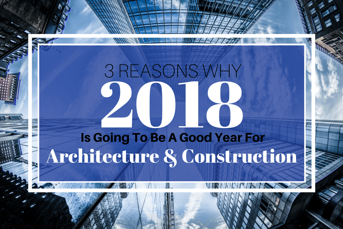 2018 Is A Great Year for Architecture and Construction