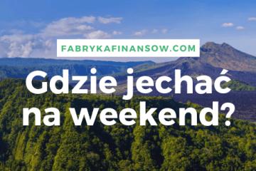 Gdzie jechac na weekend w Polsce