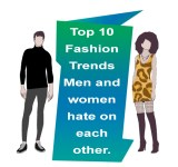 Top 10 fashion trends men and women hate on each other
