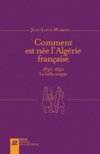 """Jean-Louis Marçot : """"Comment est née l'Algérie française"""