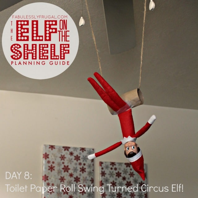 Elf on the Shelf Planning Guide Day 8 Toilet Paper Roll Swing Turned Circus Elf