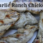 garlic ranch chicken grilled: make ahead freezer meals