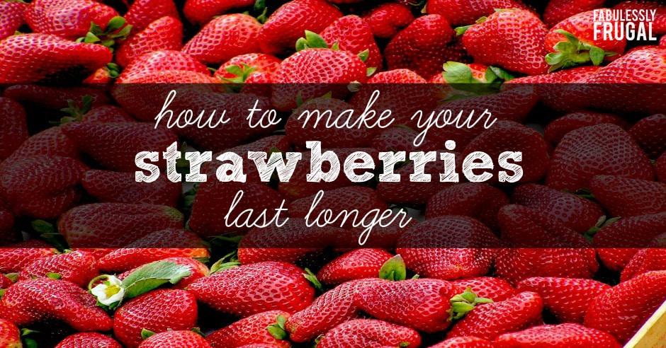 How to make strawberries last longer