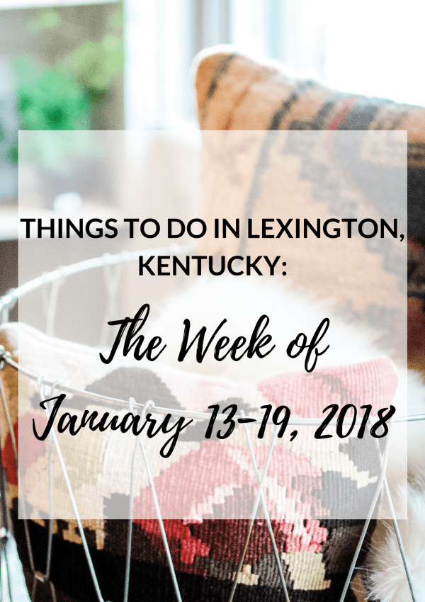 Things To Do in Lexington, Kentucky: The Week of January 13-19, 2018