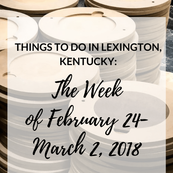 Things to Do in Lexington, Kentucky: The Week of February 24-March 2, 2018