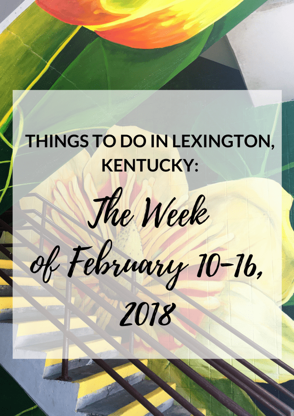 Things To Do in Lexington, Kentucky: The Week of February 10-16, 2018
