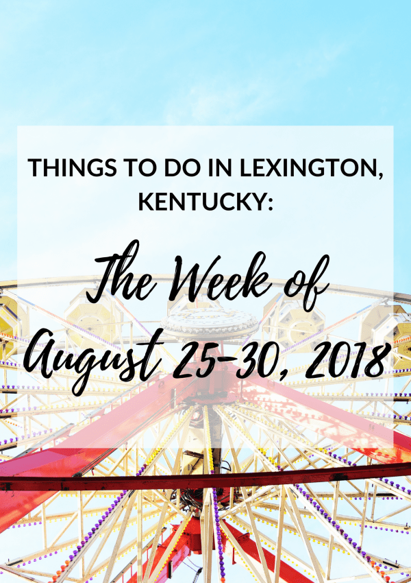 Things to Do in Lexington, Kentucky: The Week of August 25-30, 2018