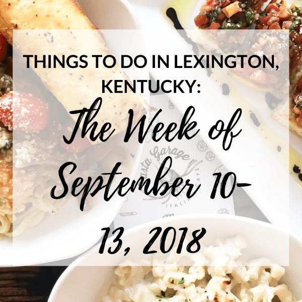 Things to Do in Lexington, Kentucky: The Week of September 10-14, 2018 #kentucky #event #thingstodo #summer #lexington #travel