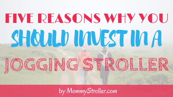 5 Reasons Why You Should Invest in a Jogging Stroller