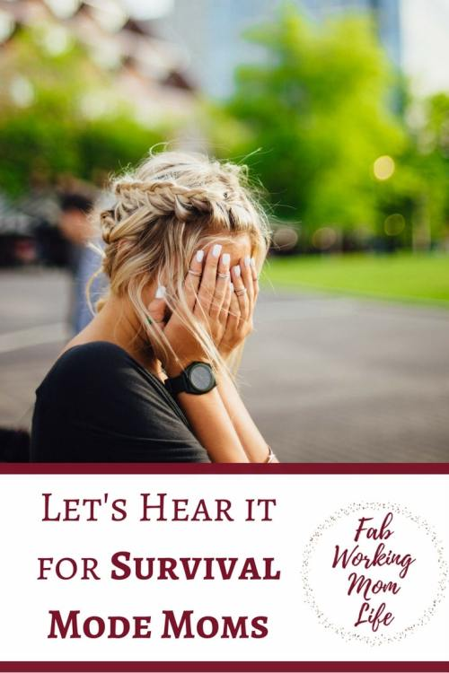 When Mom Life is too stressful, we start to lose our cool and fall into a survival mode trap. Let's Hear it for Survival Mode Moms | Fab Working Mom Life #momlife #motherhood #momguilt #parenting