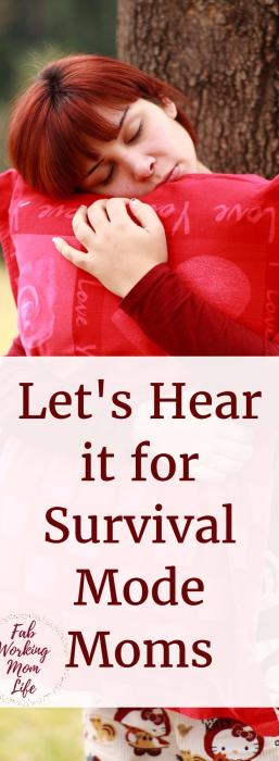 Are you a Mom in Survival Mode? Let's hear it for us and support each other.