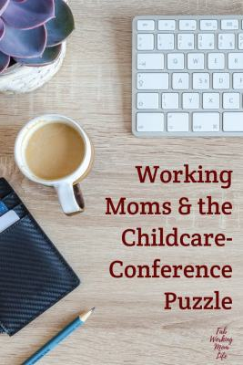 The Working Mom Childcare-Conference Puzzle | Fab Working Mom Life #workingmom #careermoms #workingmommy