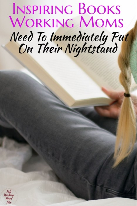 3 Inspiring Books Working Moms Need To Immediately Put On Their Nightstand To-Read Pile | Fab Working Mom Life