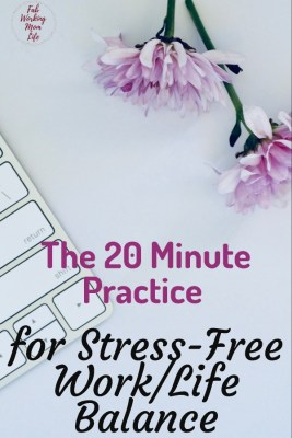 the 20 minute daily practice for Stress-Free Work/Life Balance   Fab Working Mom Life