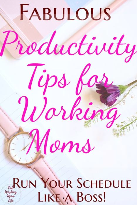 Fabulous Productivity Tips for Working Moms to Run Your Schedule Like a Boss | Fab Working Mom Life #productivity #workingmom #workingmomlife #productivitytips #organize