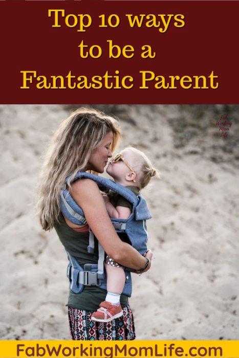 Top 10 Ways to Be a Fantastic Parent