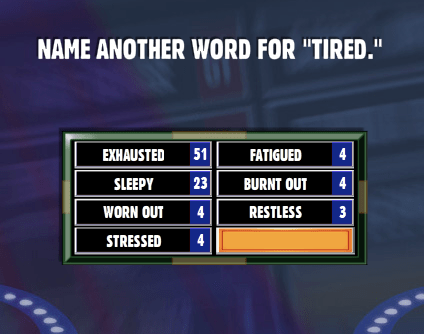 """Name Another Word For """"tired""""  Family Feud Guide"""