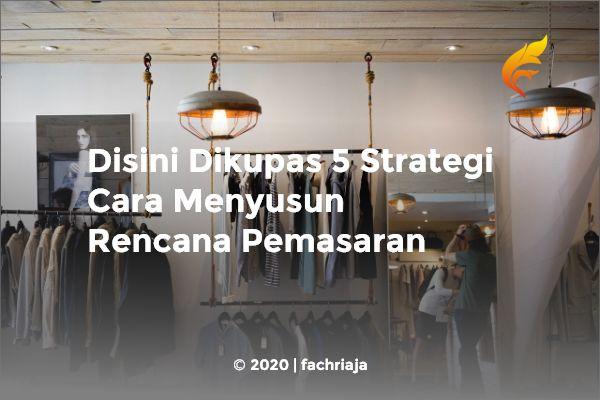 Disini Dikupas 5 Strategi Cara Menyusun Rencana Pemasaran