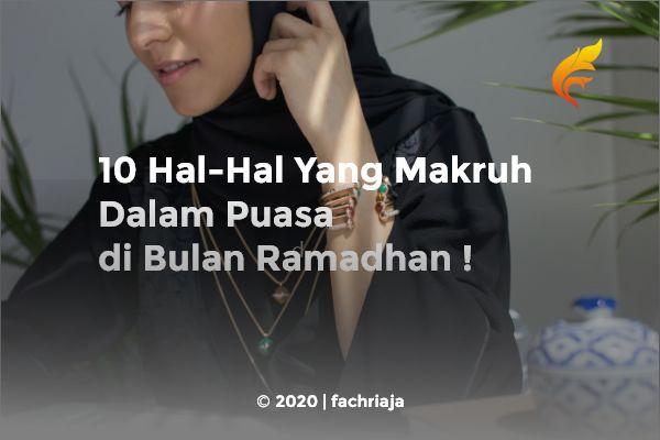10 Hal-Hal Yang Makruh Dalam Puasa di Bulan Ramadhan !