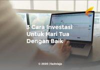 3 Cara Investasi Untuk Hari Tua Dengan Baik